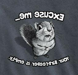 Squirrel T-shirt Excuse Me Bird Feeder Empty S M L XL 2XL Ne